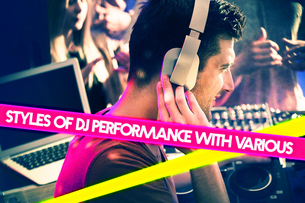 styles of DJ performance with various