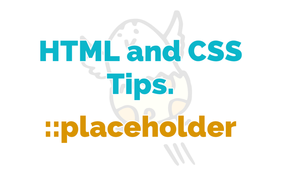 HTML and CSS Tips. placeholder